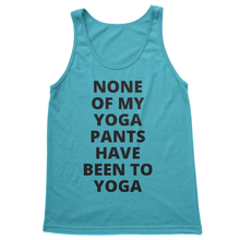 None of My Yoga Pants Have Been to Yoga - Women's Tank