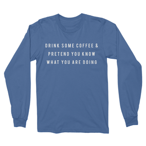 Drink Coffee & Pretend - Longsleeve Tee
