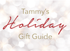 TAMMY'S HOLIDAY GIFT GUIDE