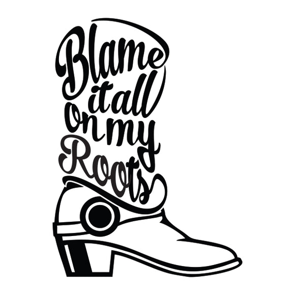 Blame It All On My Roots Vinyl Decal Sticker