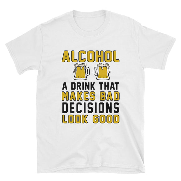 Alcohol, A Drink That Makes Bad Decisions Look Good - VMB12A