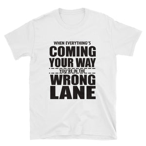 When Everything's Coming Your Way, Your in The Wrong Lane #VPPD1B T-Shirt