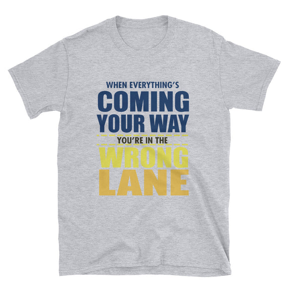 When Everything's Coming Your Way, Your in The Wrong Lane #VPPD1A T-Shirt