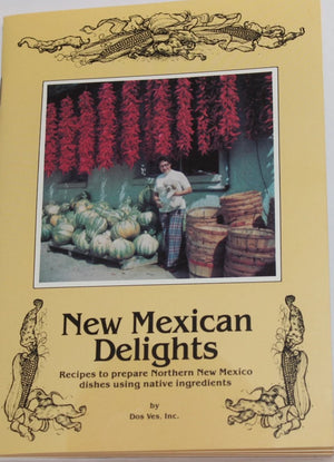 "NM Cookbook ""New Mexican Delights"" A Collection Of Truly New Mexico Recipes"