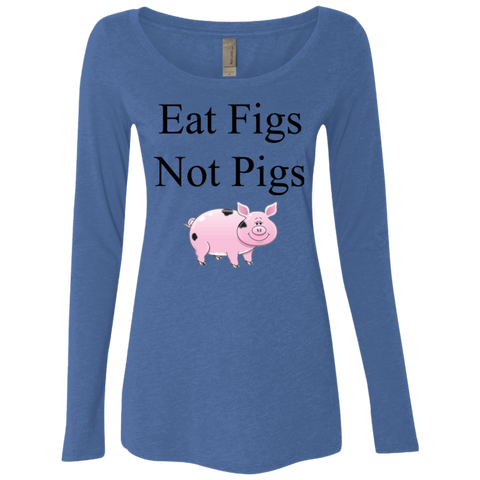 """Eat Figs, Not Pigs"" Women's Long Sleeve Scoop"