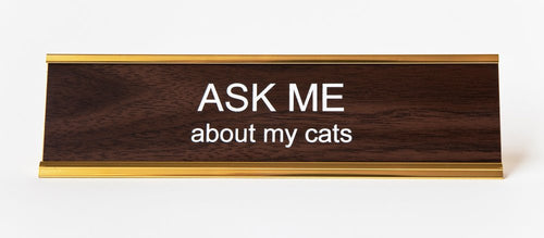 ASK ME ABOUT MY CATS - Name Desk Plate