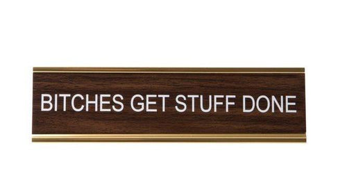 BITCHES GET STUFF DONE  - Name Desk Plate