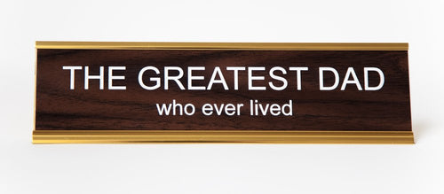 GREATEST DAD WHO EVER LIVED - Name Desk Plate