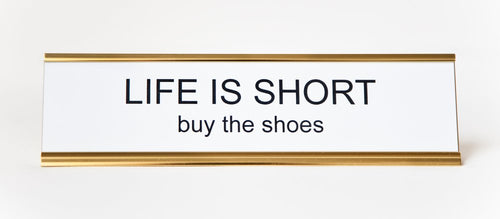 LIFE IS SHORT, BUY THE SHOES - Name Desk Plate
