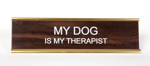 MY DOG IS MY THERAPIST - Name Desk Plate