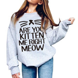 Are You Kitten Me Right Meow Pullover - Always Whiskered
