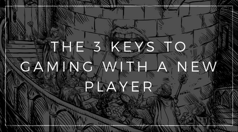 The 3 Keys to Gaming with a New Player