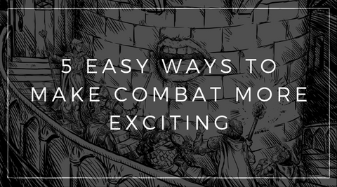 5 Easy Ways to Make Combat More Exciting