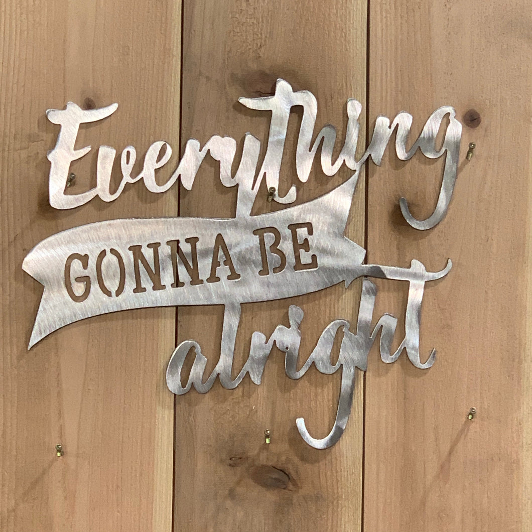 Everything Gonna Be Alright Steel Sign