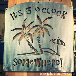 "5 O'clock  Somewhere steel sign, 16 gauge 18"" by 17"""