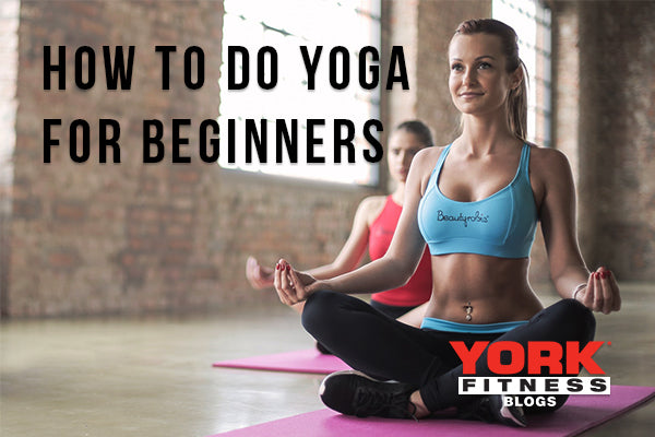 How to Do Yoga for Beginners