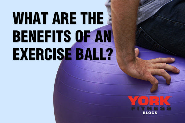 What are the benefits of an exercise ball?