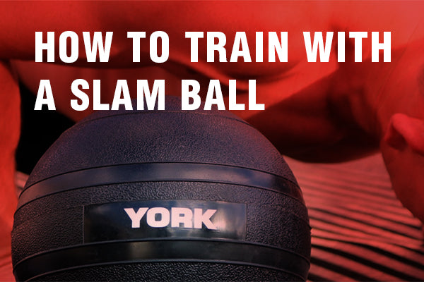 How To Train with a Slam Ball