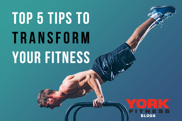 Top 5 Tips to Transform your Fitness