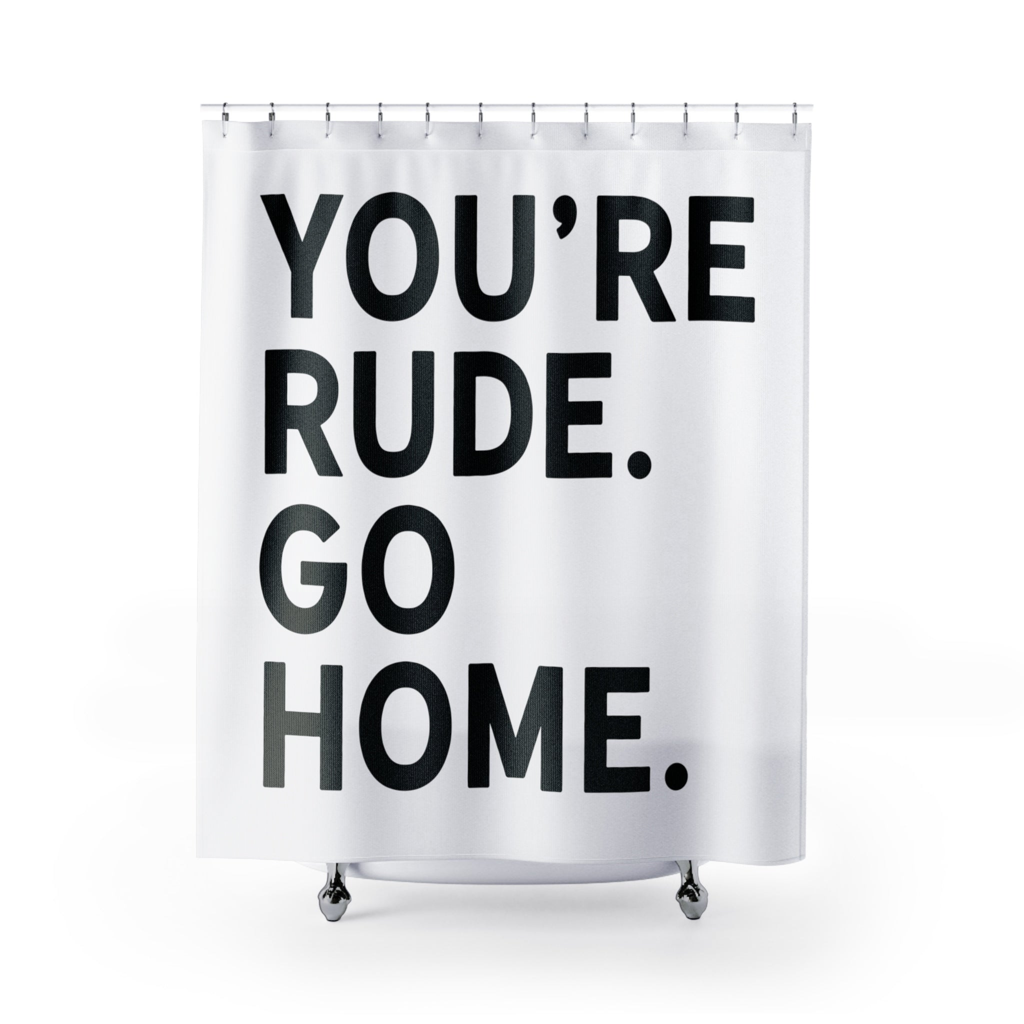 You're Rude. Go Home. - Shower Curtain