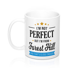 I'm Not Perfect But I'm From Forest Hill Mug