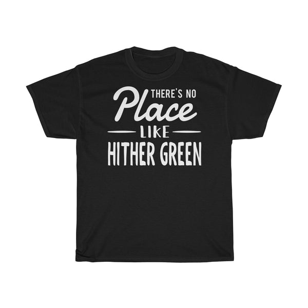 There's No Place Like Hither Green Unisex T-Shirt
