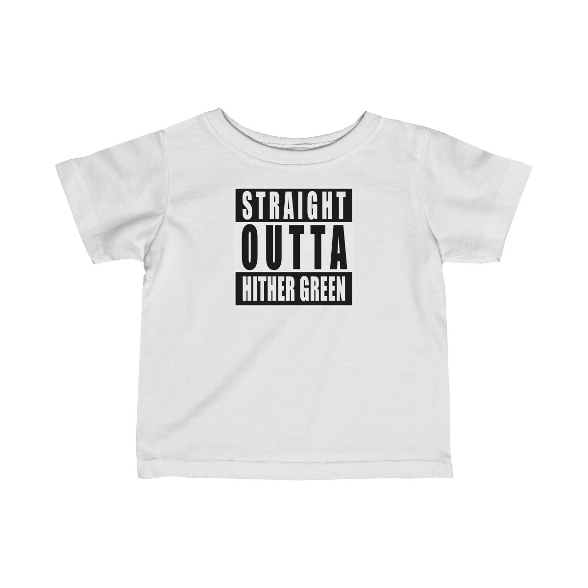 Straight Outta Hither Green Infant T-Shirt