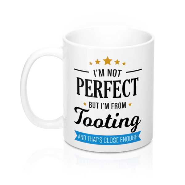 I'm Not Perfect But I'm From Tooting Mug