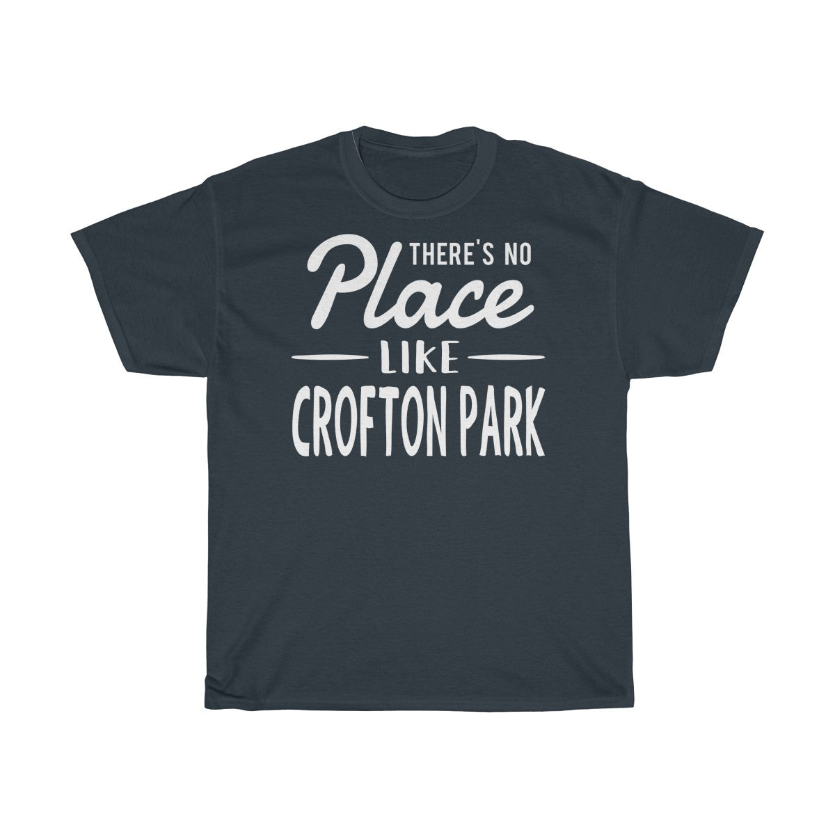There's No Place Like Crofton Park Unisex T-Shirt