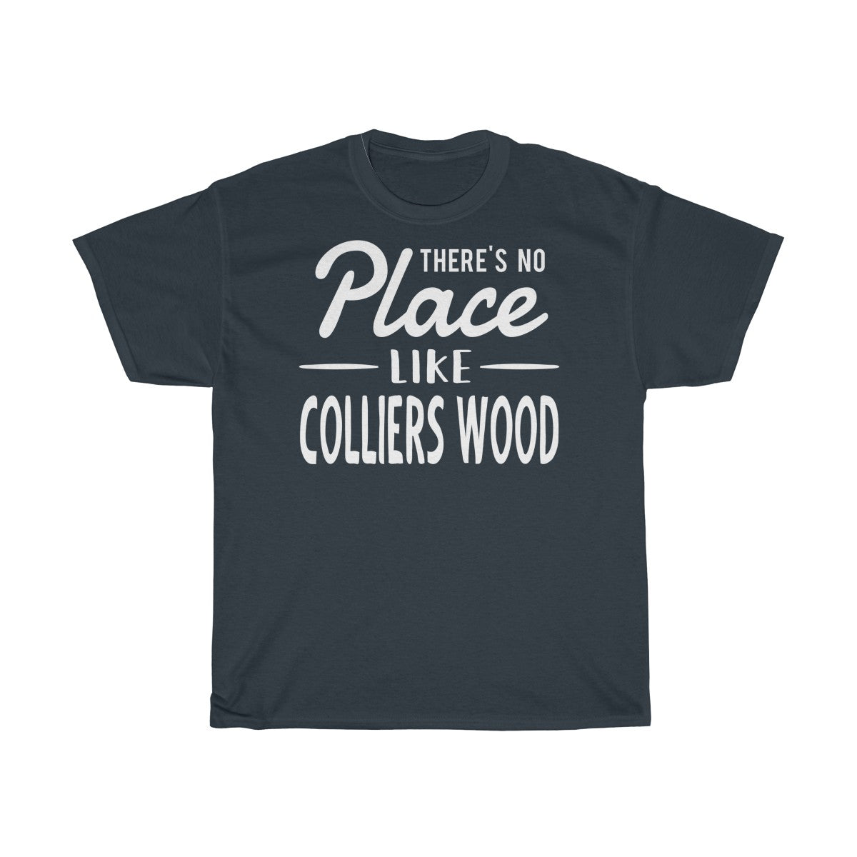 There's No Place Like Colliers Wood Unisex T-Shirt