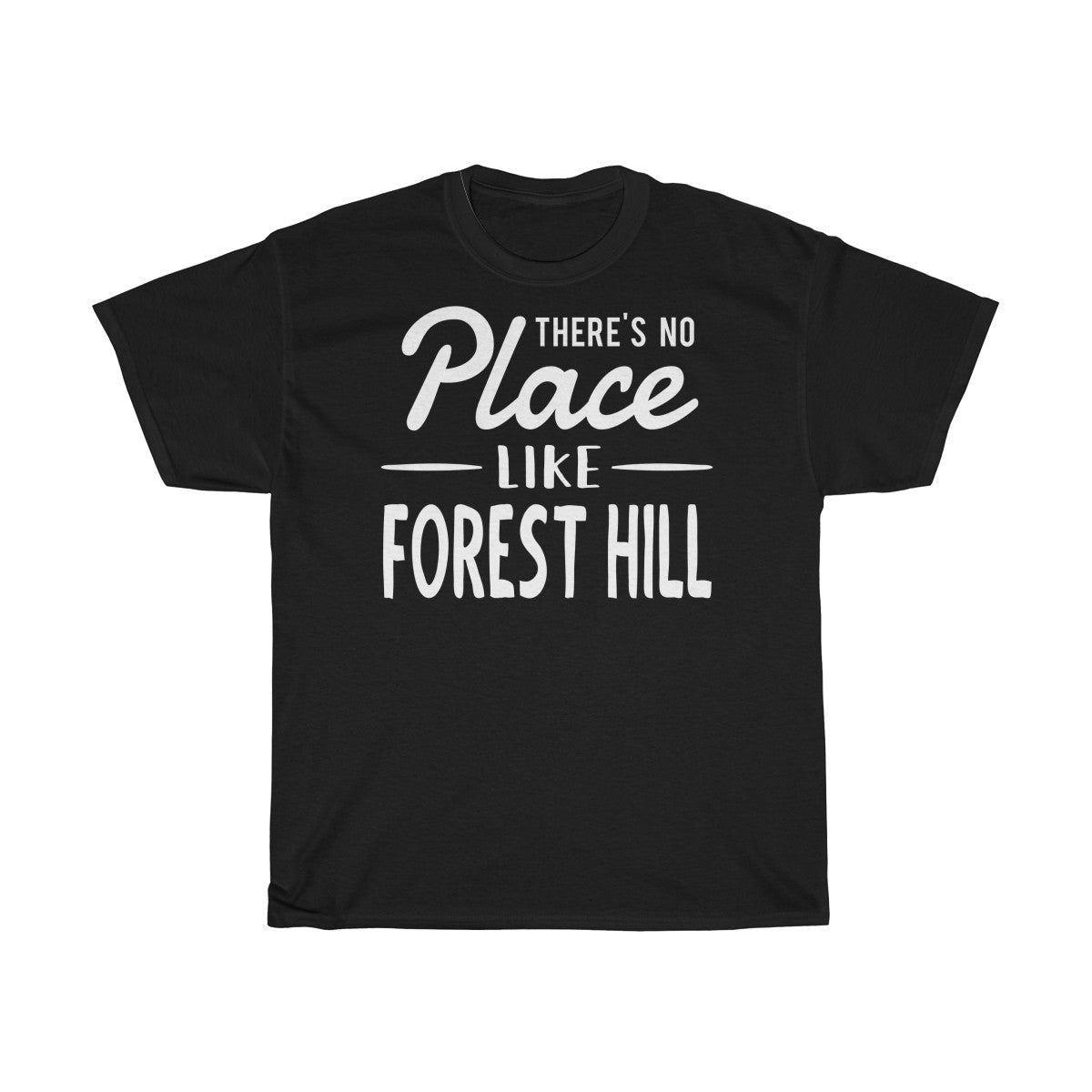 There's No Place Like Forest Hill Unisex T-Shirt