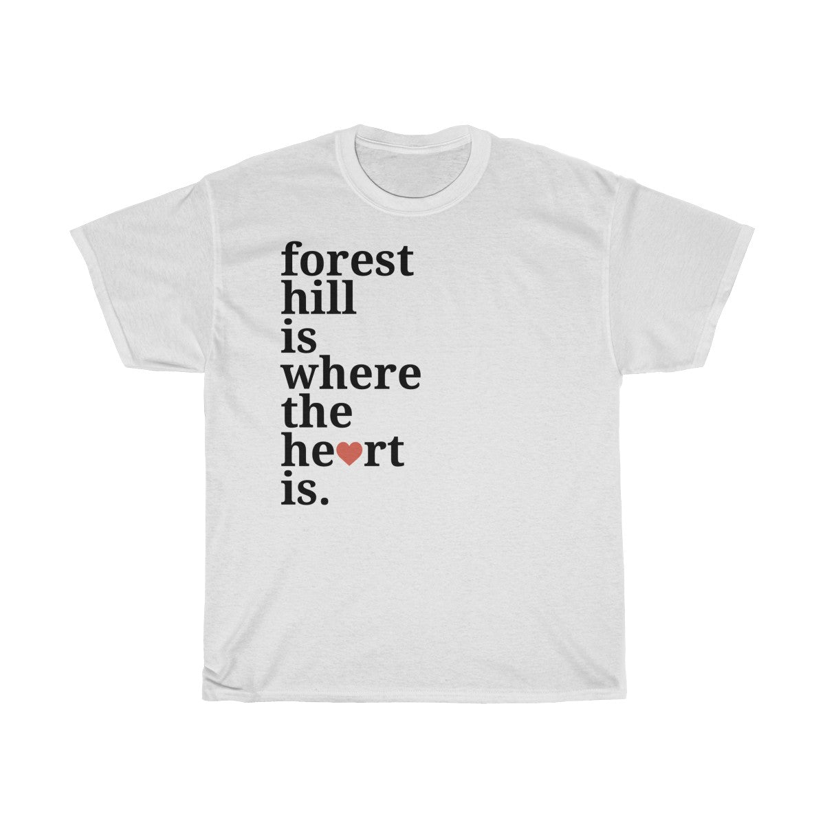 Forest Hill Is Where The Heart Is T-Shirt