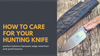How to care for your Hunting Knives - Arno Bernard Knives