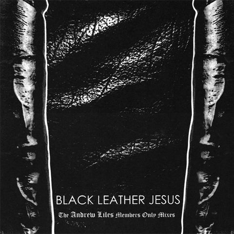 BLACK LEATHER JESUS - The Andrew Liles Members Only Mixes