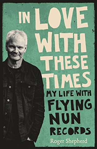 SHEPHERD, ROGER - In Love With These Times: My Life With Flying Nun Records