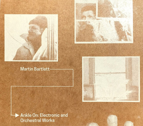 BARTLETT, MARTIN - Ankle On: Electronic and Orchestral Works