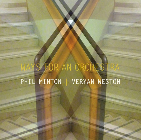 MINTON & VERYAN WESTON, PHIL - Ways For An Orchestra