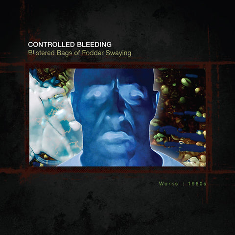 CONTROLLED BLEEDING - Blistered Bags Of Fodder Swaying: Works 1980