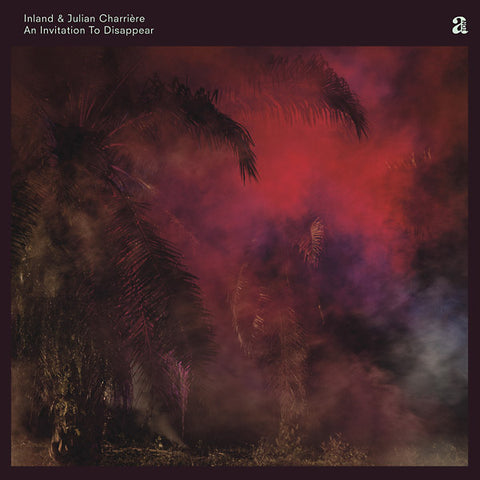 INLAND & JULIAN CHARRIERE - An Invitation To Disappear