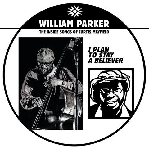 PARKER, WILLIAM - I Plan To Stay A Believer: The Inside Songs of Curtis Mayfield