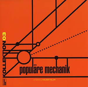POPULARE MECHANIK - Kollektion 03: Popul_ɬ§re Mechanik Compiled by Holger Hiller