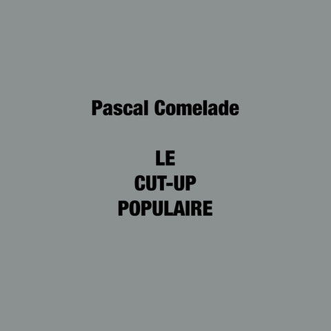 COMELADE, PASCAL - Le Cut-Up Populaire