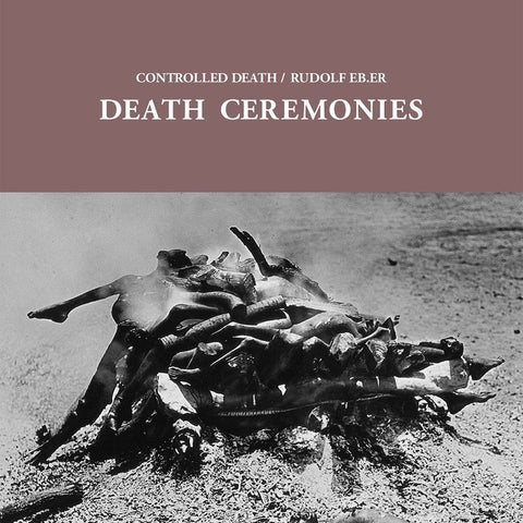 CONTROLLED DEATH/RUDOLF EB.ER - Death Ceremonies