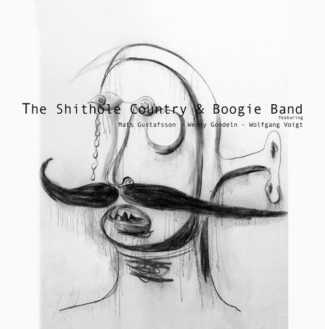 WENDY GONDELN AND MATS GUSTAFSSON WITH WOLFGANG VOIGT AND MARTIN SIEWERT - The Shithole Country & Boogie Band