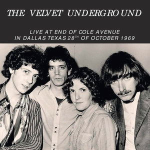 VELVET UNDERGROUND, THE - Live At End Of Cole Avenue In Dallas, Texas, 28th Of October 1969