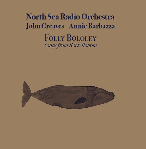 NORTH SEA RADIO ORCHESTRA/JOHN GREAVES/ANNIE BARBAZZA - Folly Bololey: Songs from Robert Wyatt's Rock Bottom