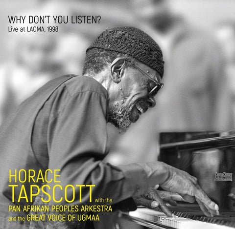 TAPSCOTT WITH THE PAN-AFRIKAN PEOPLES ARKESTRA AND THE GREAT VOICE OF UGMAA, HORACE - Why Don't You Listen? Live At LACMA, 1998
