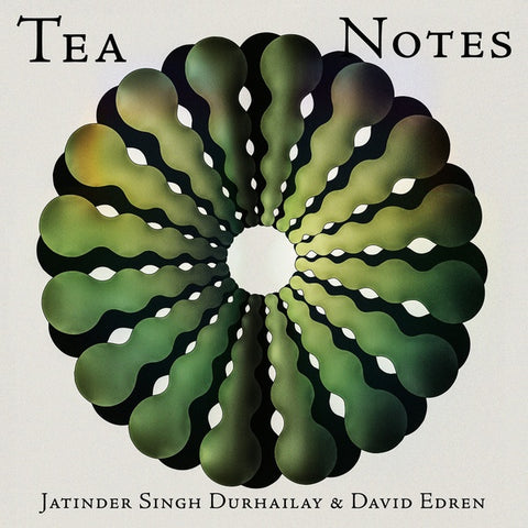 DURHAILAY & DAVID EDREN, JATINDER SINGH - Tea Notes