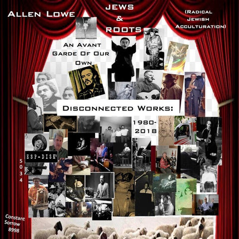 LOWE, ALLEN - An Avant Garde of Our Own: Disconnected Works 1980-2018
