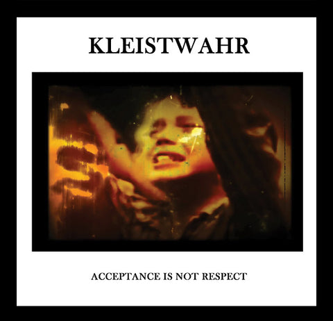 KLEISTWAHR - Acceptance Is Not Respect